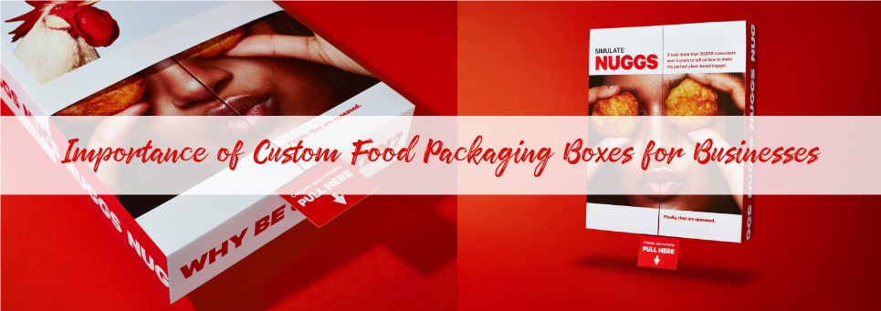 Importance of Custom Food Packaging Boxes for Businesses