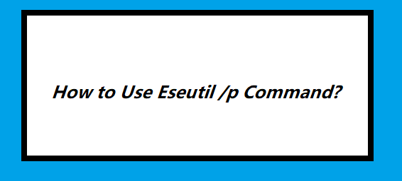 how to use eseutil /p