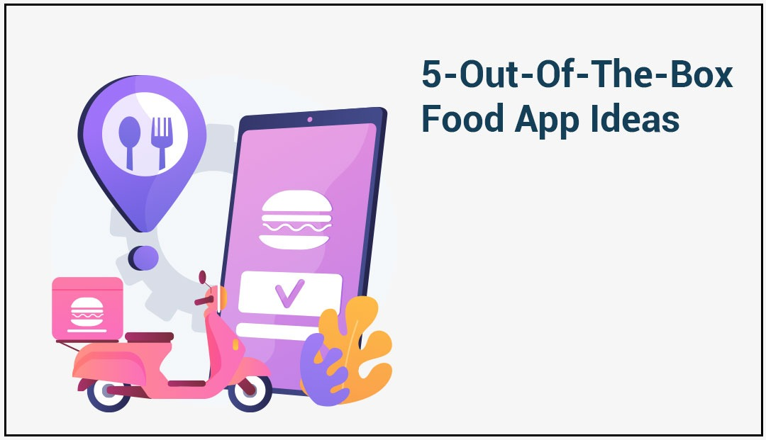 5-Out-Of-The-Box Food App Ideas