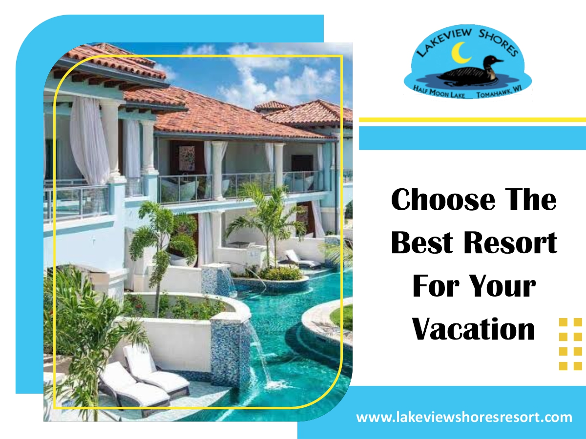 Choose The Best Resort For Your Vacation