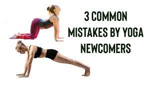 Common Mistakes by Yoga Newcomers and how to avoid it