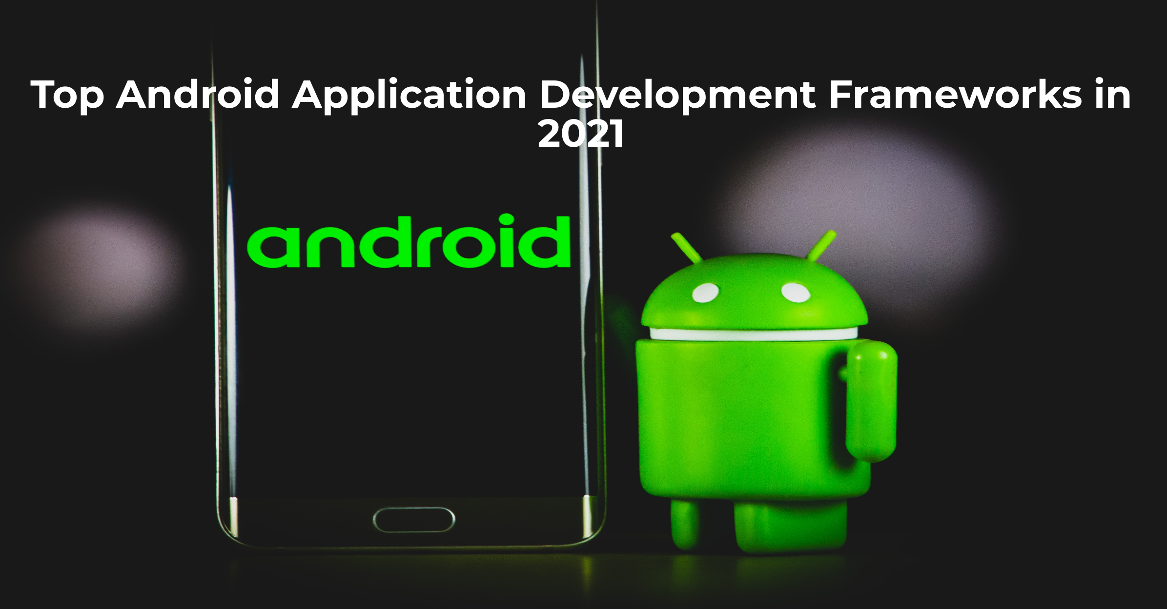 Top Android Application Development Frameworks in 2021
