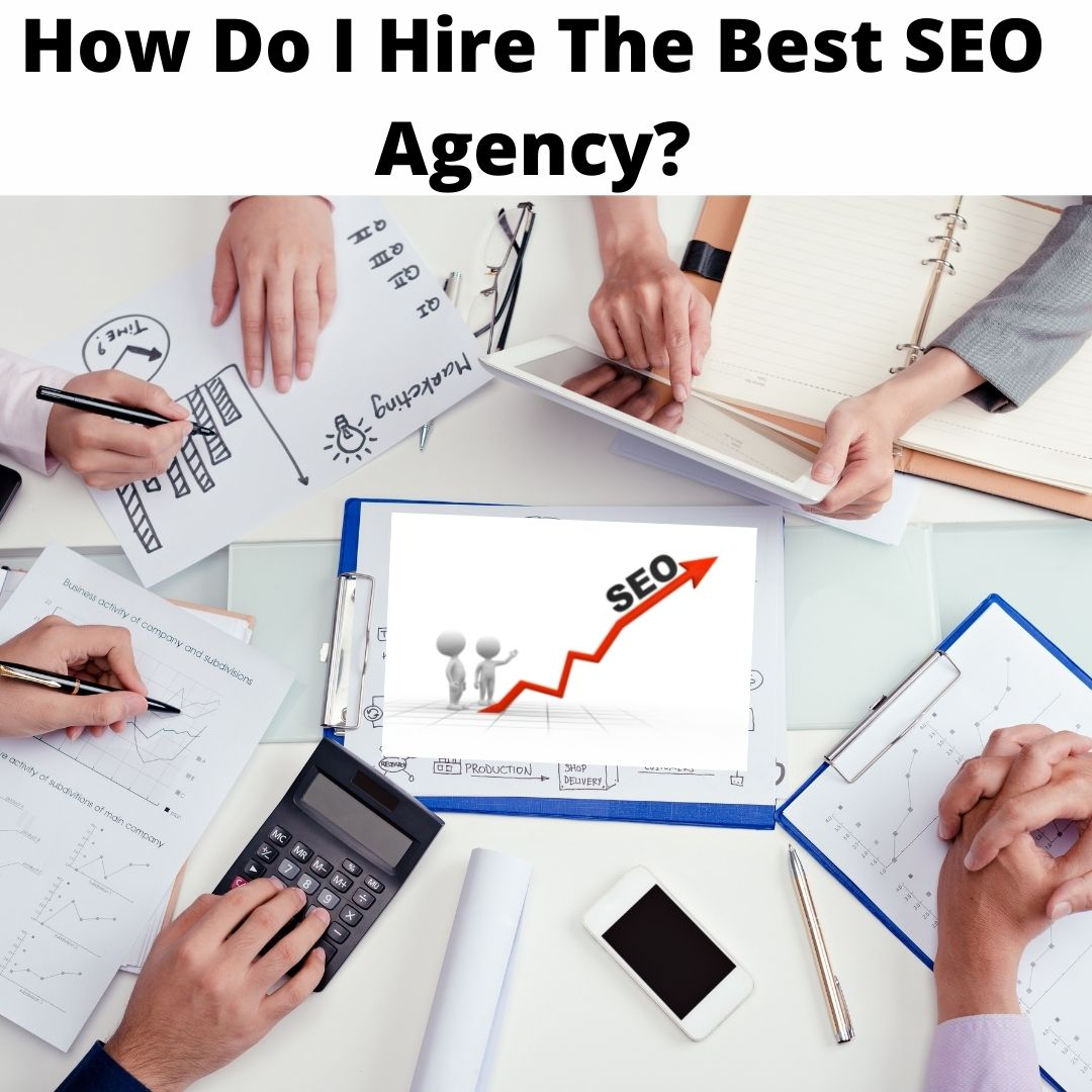 How Do I Hire The Best SEO Agency?