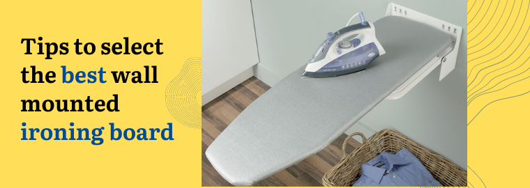 Tips to select the best wall mounted ironing board