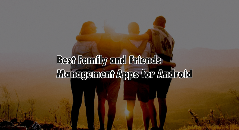 Best Family and Friends Management Apps for Android