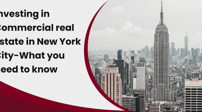 Investing in Commercial real Estate in New York City-What you need to know